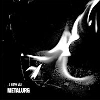 Metalurg - ...a mozek můj,  Ears&Wind Records, 2015