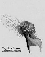 Vojtěch Landa - Drobíš mi do života, Ears&Wind Records/Welles 2015