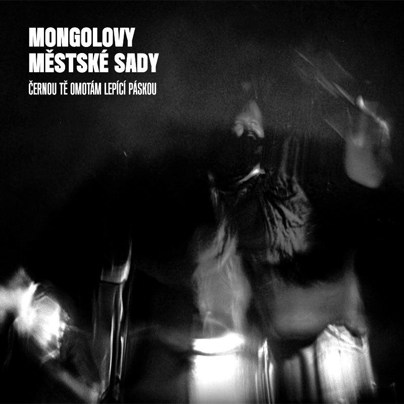 Mongolovy městské sady - Černou tě omotám lepící páskou,  Ears&Wind Records, 2015