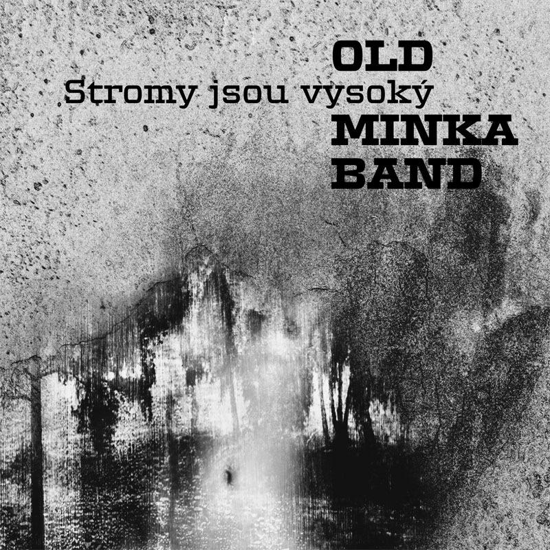 Old Minka Band, Stromy jsou vysoký