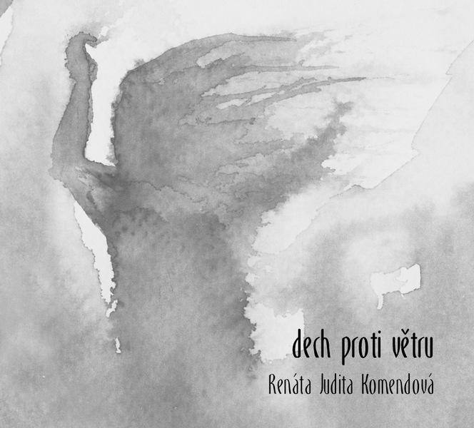 Renata Judita Komendová - Dech proti větru, Ears&Wind Records 2016